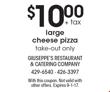 $10.00 + tax large cheese pizza. Take-out only. With this coupon. Not valid with other offers. Expires 9-1-17.