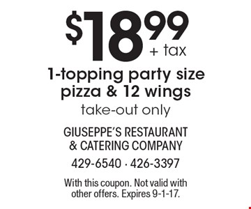 $18.99 + tax 1-topping party size pizza & 12 wings. Take-out only. With this coupon. Not valid with other offers. Expires 9-1-17.