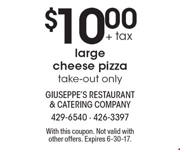 $10.00 + tax large cheese pizza take-out only. With this coupon. Not valid with other offers. Expires 6-30-17.