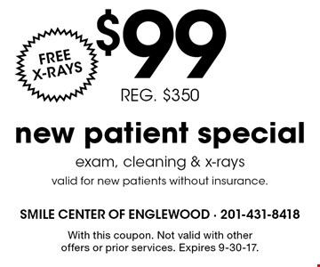 $99 new patient special. Free x-rays. Reg. $350. Exam, cleaning & x-rays. Valid for new patients without insurance. With this coupon. Not valid with other offers or prior services. Expires 9-30-17.
