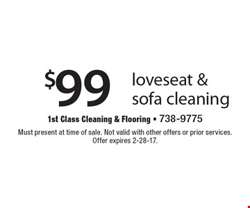 $99 loveseat & sofa cleaning. Must present at time of sale. Not valid with other offers or prior services. Offer expires 2-28-17.