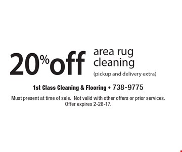 20% off area rug cleaning (pickup and delivery extra). Must present at time of sale. Not valid with other offers or prior services. Offer expires 2-28-17.