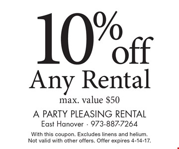 10% off Any Rental, max. value $50. With this coupon. Excludes linens and helium. Not valid with other offers. Offer expires 4-14-17.