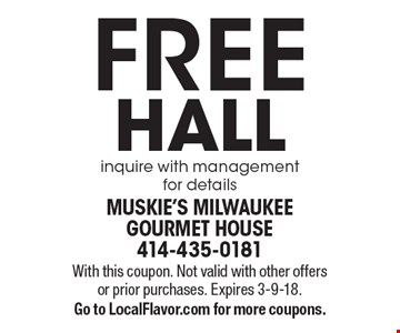 FREE HALL inquire with management for details. With this coupon. Not valid with other offers or prior purchases. Expires 12-1-17. Go to LocalFlavor.com for more coupons.