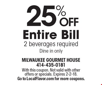 25% OFF Entire Bill. 2 beverages required. Dine in only. With this coupon. Not valid with other offers or specials. Expires 2-2-18. Go to LocalFlavor.com for more coupons.