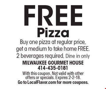 FREE Pizza. Buy one pizza at regular price, get a medium to take home FREE. 2 beverages required, Dine in only. With this coupon. Not valid with other offers or specials. Expires 2-2-18. Go to LocalFlavor.com for more coupons.