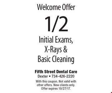 Welcome Offer 1/2 off Initial Exams, X-Rays & Basic Cleaning. With this coupon. Not valid with other offers. New clients only. Offer expires 10/27/17.