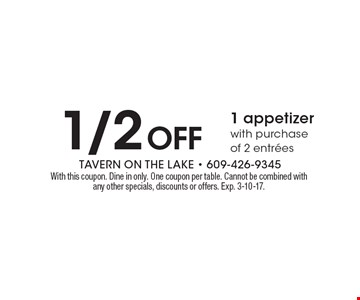 1/2 off 1 appetizer with purchase of 2 entrees. With this coupon. Dine in only. One coupon per table. Cannot be combined with any other specials, discounts or offers. Exp. 3-10-17.