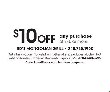 $10 Off any purchase of $40 or more. With this coupon. Not valid with other offers. Excludes alcohol. Not valid on holidays. Novi location only. Expires 6-30-17.848-682-795 Go to LocalFlavor.com for more coupons.