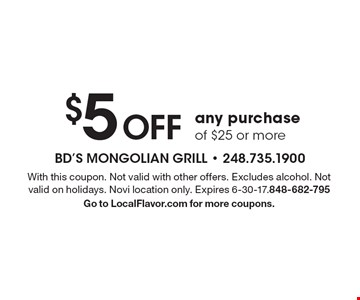 $5 Off any purchase of $25 or more. With this coupon. Not valid with other offers. Excludes alcohol. Not valid on holidays. Novi location only. Expires 6-30-17.848-682-795 Go to LocalFlavor.com for more coupons.