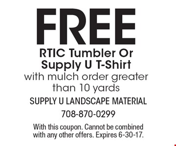 Free RTIC Tumbler Or Supply U T-Shirt with mulch order greater than 10 yards. With this coupon. Cannot be combined with any other offers. Expires 6-30-17.