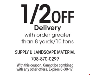 1/2 Off Delivery with order greater than 8 yards/10 tons. With this coupon. Cannot be combined with any other offers. Expires 6-30-17.