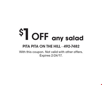 $1 Off Any Salad. With this coupon. Not valid with other offers. Expires 2/24/17.