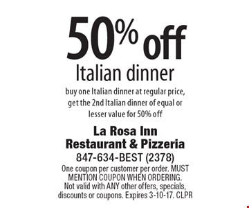 50% off Italian dinner buy one Italian dinner at regular price,get the 2nd Italian dinner of equal or lesser value for 50% off. One coupon per customer per order. MUST MENTION COUPON WHEN ORDERING. Not valid with ANY other offers, specials, discounts or coupons. Expires 3-10-17. CLPR