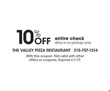 10% Off entire check dine in or pickup only. With this coupon. Not valid with other offers or coupons. Expires 4-7-17.