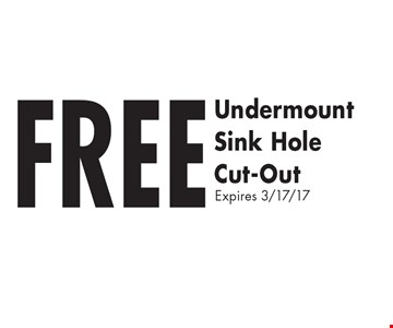 FREE Undermount Sink Hole Cut-Out. Expires 3/17/17.