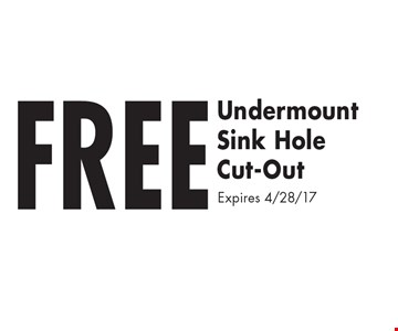FREE Undermount Sink Hole Cut-Out. Expires 4/28/17