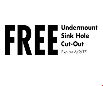 Free Undermount Sink Hole Cut-Out. Expires 6/9/17