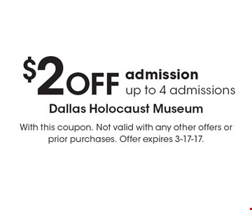 $2 off admission up to 4 admissions. With this coupon. Not valid with any other offers or prior purchases. Offer expires 3-17-17.