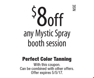 $8 off any Mystic Spray booth session. With this coupon. Can be combined with other offers. Offer expires 5/5/17.