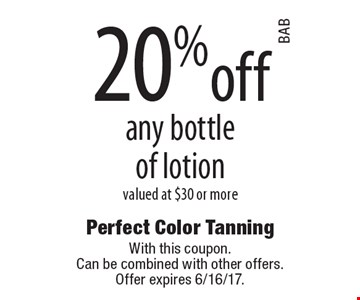 20%off any bottle of lotion valued at $30 or more. With this coupon. Can be combined with other offers. Offer expires 6/16/17.