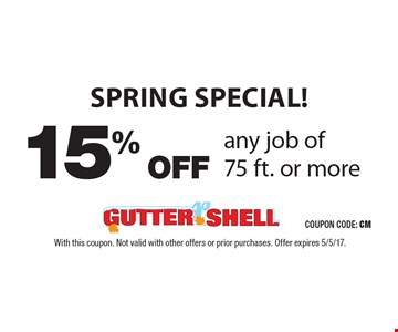 SPRING SPECIAL! 15% OFF any job of 75 ft. or more. With this coupon. Not valid with other offers or prior purchases. Offer expires 5/5/17.