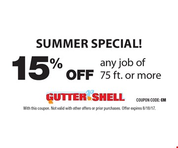 SUMMER SPECIAL! 15% OFF any job of 75 ft. or more. With this coupon. Not valid with other offers or prior purchases. Offer expires 8/18/17.