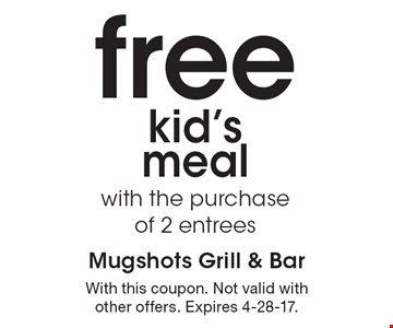 Free kid's meal with the purchase of 2 entrees. With this coupon. Not valid with other offers. Expires 4-28-17.