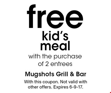 free kid's meal with the purchase of 2 entrees. With this coupon. Not valid with other offers. Expires 6-9-17.