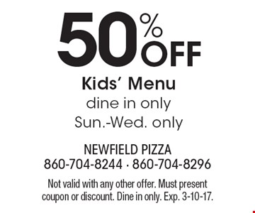 50% Off Kids' Menu dine in only Sun.-Wed. only. Not valid with any other offer. Must present coupon or discount. Dine in only. Exp. 3-10-17.