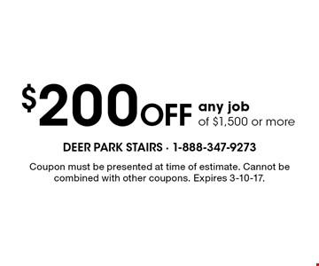 $200 off any job of $1,500 or more. Coupon must be presented at time of estimate. Cannot be combined with other coupons. Expires 3-10-17.