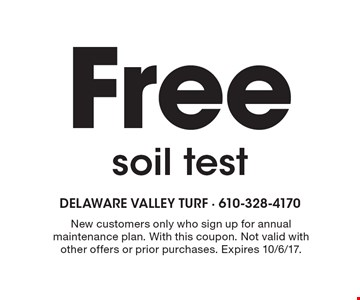 Free soil test. New customers only who sign up for annual maintenance plan. With this coupon. Not valid with other offers or prior purchases. Expires 10/6/17.