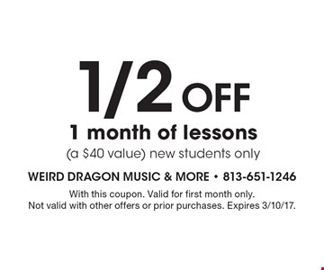 1/2 Off 1 Month Of Lessons. A $40 value. New students only. With this coupon. Valid for first month only. Not valid with other offers or prior purchases. Expires 3/10/17.