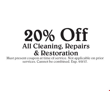 20% Off All Cleaning, Repairs & Restoration. Must present coupon at time of service. Not applicable on prior services. Cannot be combined. Exp. 9/8/17.