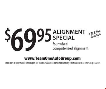 $69.95 alignment special. Four wheel computerized alignment. Free tire rotation. Most cars & light trucks. One coupon per vehicle. Cannot be combined with any other discounts or offers. Exp. 4/7/17.