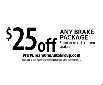 $25 off any brake package. Front or rear disc drum brakes. Most cars & light trucks. One coupon per vehicle. Offer expires 3/31/17.