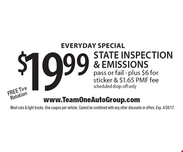 Everyday SPECIAL $19.99 state inspection & emissions Free Tire Rotation pass or fail - plus $6 for sticker & $1.65 PMF fee scheduled drop-off only. Most cars & light trucks. One coupon per vehicle. Cannot be combined with any other discounts or offers. Exp. 4/28/17.