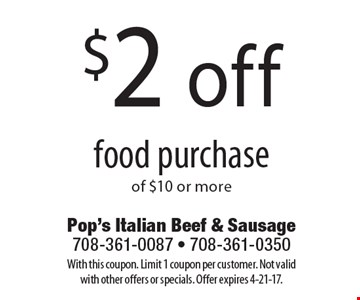 $2 off food purchase of $10 or more. With this coupon. Limit 1 coupon per customer. Not valid with other offers or specials. Offer expires 4-21-17.