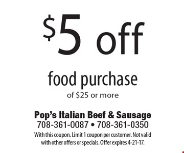 $5 off food purchase of $25 or more. With this coupon. Limit 1 coupon per customer. Not valid with other offers or specials. Offer expires 4-21-17.