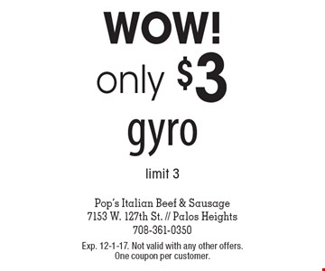 WOW! Only $3 gyro. Limit 3. Exp. 12-1-17. Not valid with any other offers. One coupon per customer.