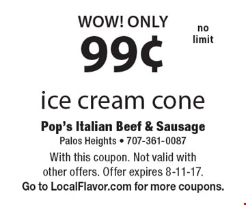 WOW! ONLY 99¢ ice cream cone, no limit. With this coupon. Not valid with 