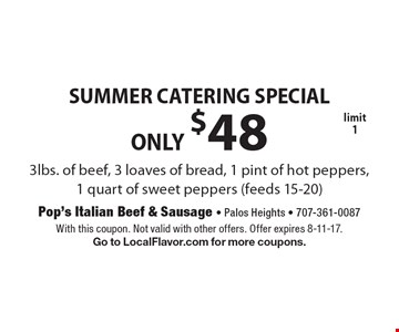 SUMMER CATERING SPECIAL ONLY $48 3lbs. of beef, 3 loaves of bread, 1 pint of hot peppers, 1 quart of sweet peppers (feeds 15-20) limit 1. With this coupon. Not valid with other offers. Offer expires 8-11-17. Go to LocalFlavor.com for more coupons.