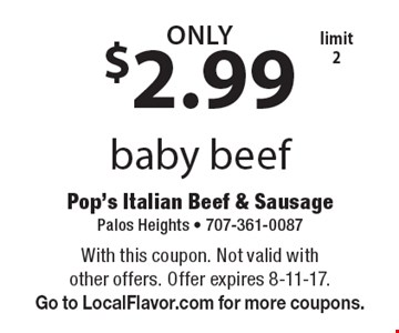 ONLY $2.99 baby beef, limit 2. With this coupon. Not valid with other offers. Offer expires 8-11-17. Go to LocalFlavor.com for more coupons.