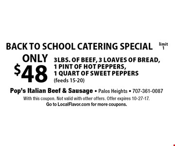 BACK TO SCHOOL CATERING SPECIAL - ONLY $48 3lbs. of BEEF, 3 loaves of bread, 1 pint of hot peppers,1 quart of sweet peppers (feeds 15-20), limit 1. With this coupon. Not valid with other offers. Offer expires 10-27-17. Go to LocalFlavor.com for more coupons.