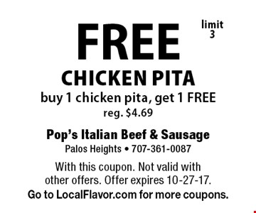 FREE CHICKEN PITA. Buy 1 chicken pita, get 1 FREE, reg. $4.69, limit 3. With this coupon. Not valid with other offers. Offer expires 10-27-17. Go to LocalFlavor.com for more coupons.