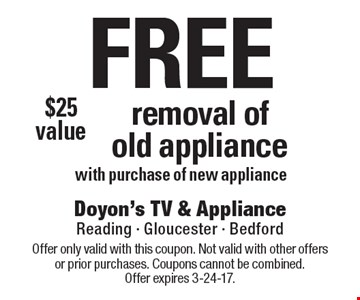 Free Removal Of Old Appliance With Purchase Of New Appliance. Offer only valid with this coupon. Not valid with other offers or prior purchases. Coupons cannot be combined. Offer expires 3-24-17.