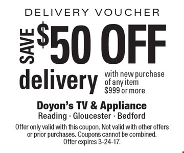 Delivery Voucher. $50 Off Delivery With New Purchase Of Any Item $999 Or More. Offer only valid with this coupon. Not valid with other offers or prior purchases. Coupons cannot be combined. Offer expires 3-24-17.