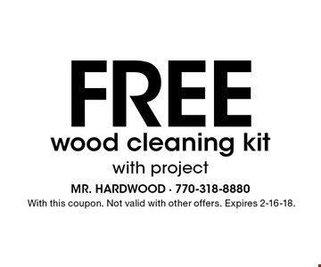 Free wood cleaning kit with project. With this coupon. Not valid with other offers. Expires 2-16-18.