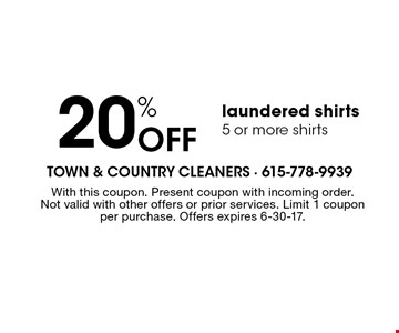 20% Off laundered shirts 5 or more shirts. With this coupon. Present coupon with incoming order. Not valid with other offers or prior services. Limit 1 coupon per purchase. Offers expires 6-30-17.