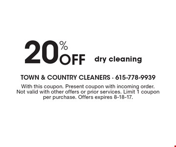 20% Off dry cleaning. With this coupon. Present coupon with incoming order. Not valid with other offers or prior services. Limit 1 coupon per purchase. Offers expires 8-18-17.